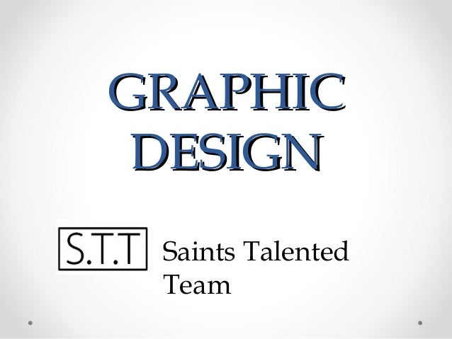 GRAPHICGRAPHIC DESIGNDESIGN Saints Talented Team