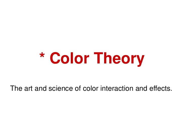 * Color TheoryThe art and science of color interaction and effects.