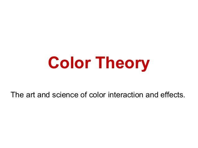 Color Theory The art and science of color interaction and effects.