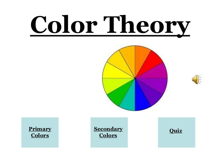 Color TheoryPrimary   Secondary   Quiz Colors     Colors