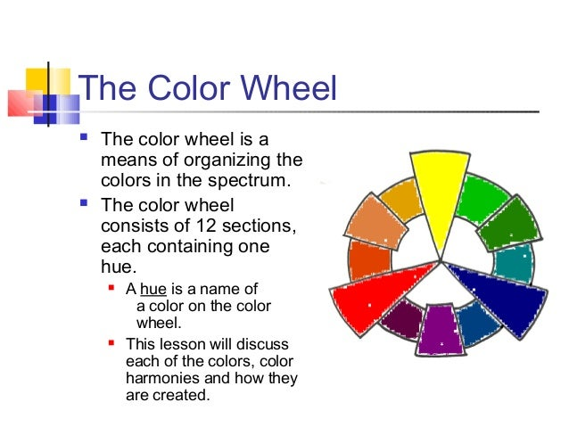 The Color Wheel     The color wheel is a means of organizing the colors in the spectrum. The color wheel consists of 12 ...