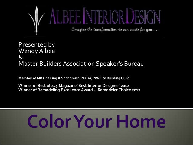 Presented by Wendy Albee & Master Builders Association Speaker's Bureau Member of MBA of King & Snohomish, NKBA, NW Eco Bu...