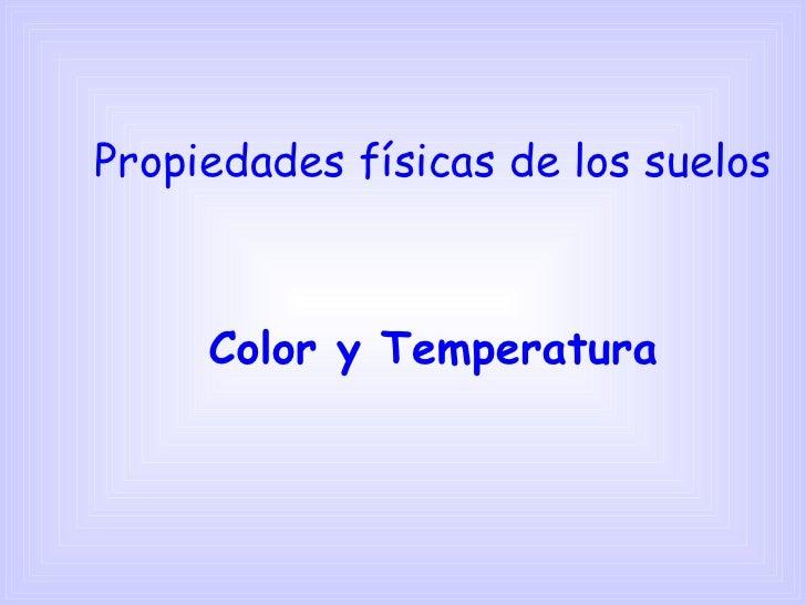 Propiedades físicas de los suelos Color y Temperatura