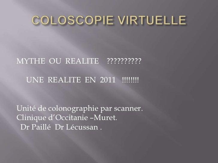MYTHE OU REALITE ??????????  UNE REALITE EN 2011 !!!!!!!!Unité de colonographie par scanner.Clinique d'Occitanie –Muret. D...