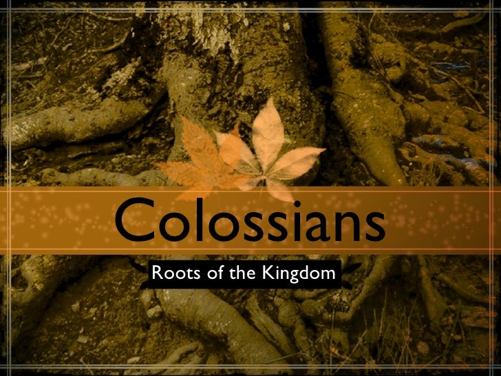 Colossians  Roots of the Kingdom