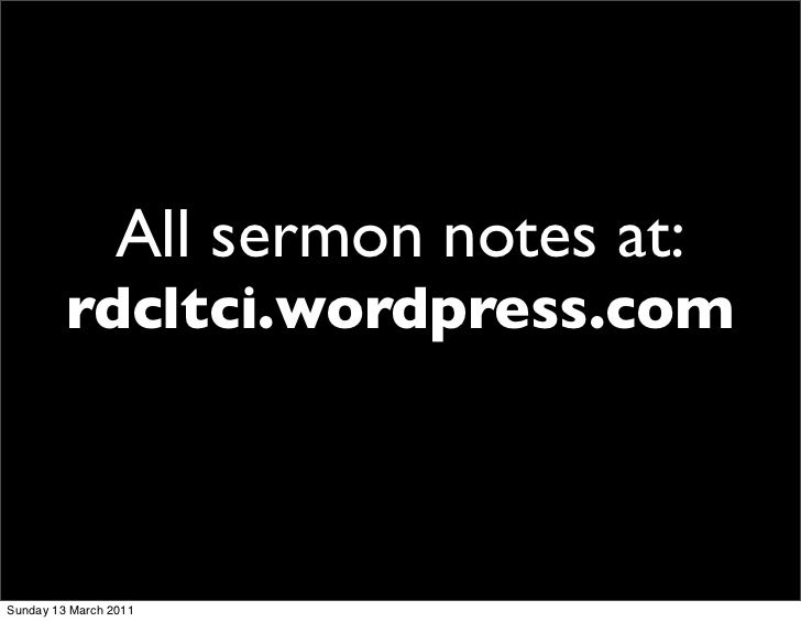All sermon notes at:         rdcltci.wordpress.comSunday 13 March 2011