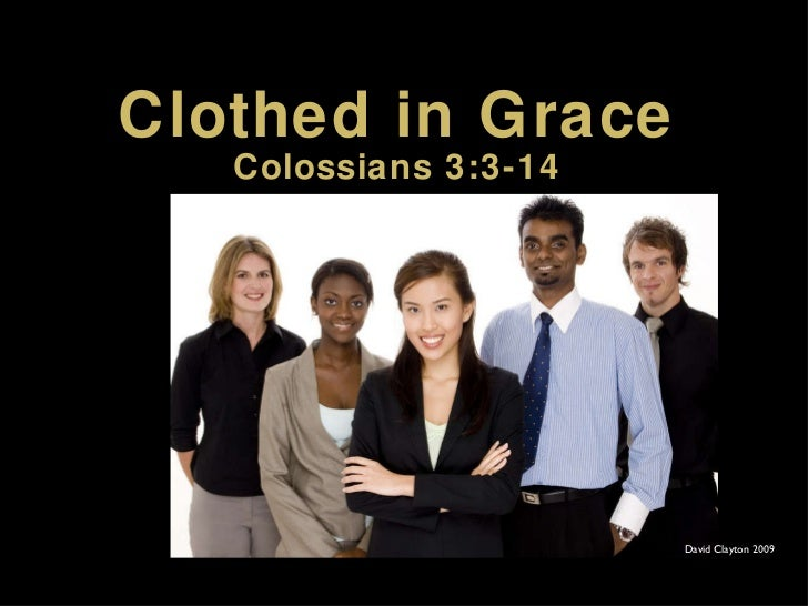 Clothed in Grace Colossians 3:3-14 David Clayton 2009