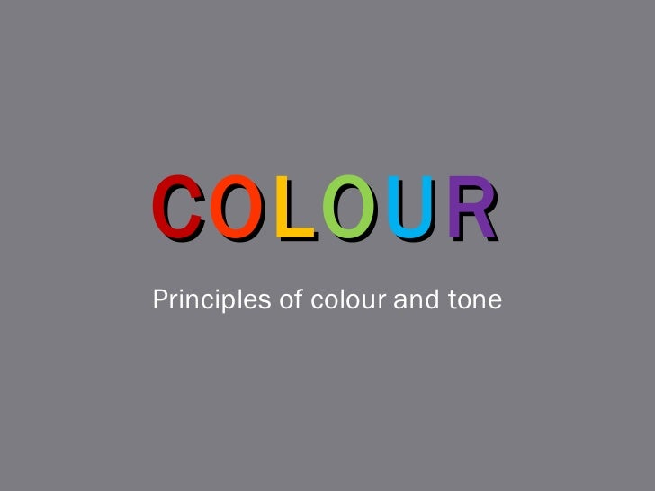 C O L O U R Principles of colour and tone