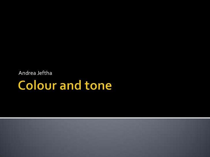 Colour and tone<br />Andrea Jeftha<br />