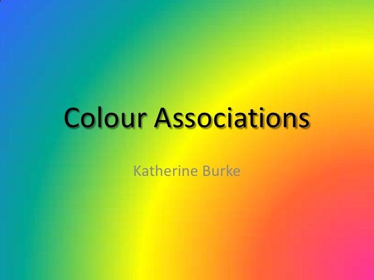 Colour Associations<br />Katherine Burke<br />