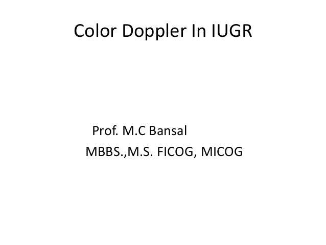 Color Doppler In IUGR  Prof. M.C Bansal MBBS.,M.S. FICOG, MICOG