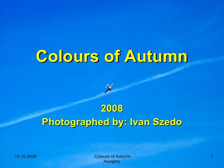 Colours of Autumn 2008 Photographed by: Ivan Szedo