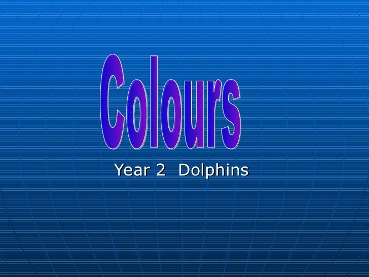 Year 2  Dolphins  Colours