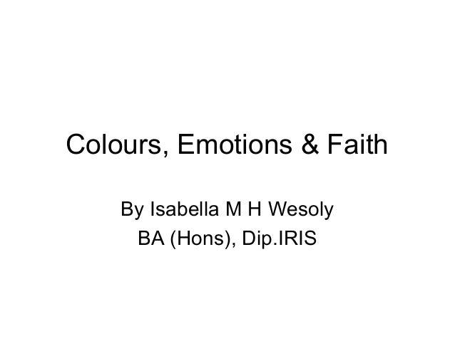 Colours, Emotions & Faith By Isabella M H Wesoly BA (Hons), Dip.IRIS