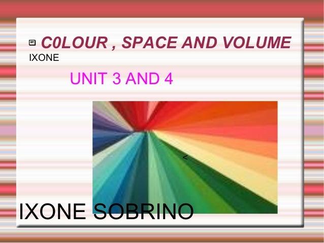  C0LOUR , SPACE AND VOLUME Título < IXONE UNIT 3 AND 4 IXONE SOBRINO