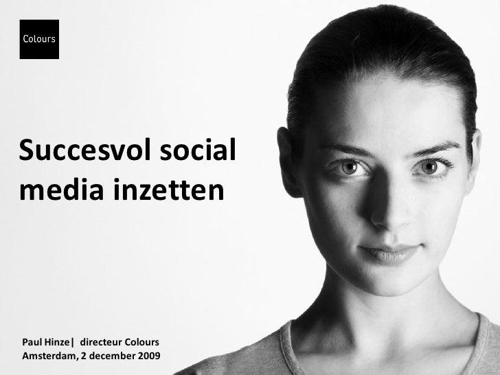 Succesvol social media inzetten    Paul Hinze  directeur Colours Amsterdam, 2 december 2009