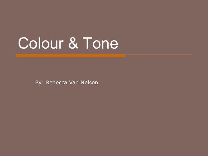 Colour & Tone By: Rebecca Van Nelson