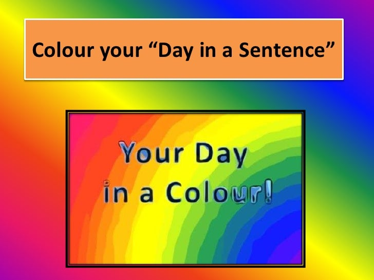 Colour your day in a sentence