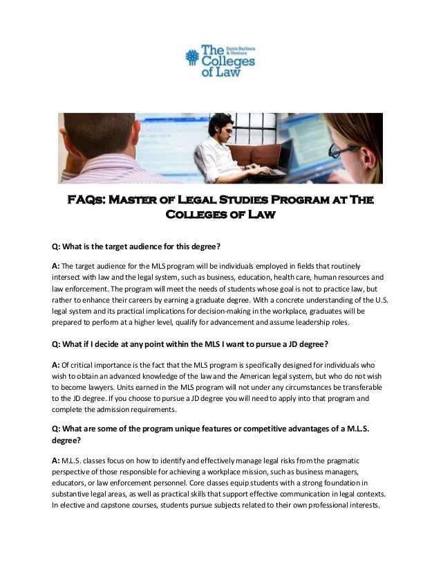 FAQs: Master of Legal Studies Program at The Colleges of Law Q: What is the target audience for this degree? A: The target...