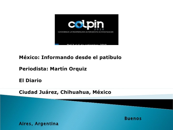 México: Informando desde el patíbulo Periodista: Martín Orquiz El Diario Ciudad Juárez, Chihuahua, México   Buenos Aires, ...