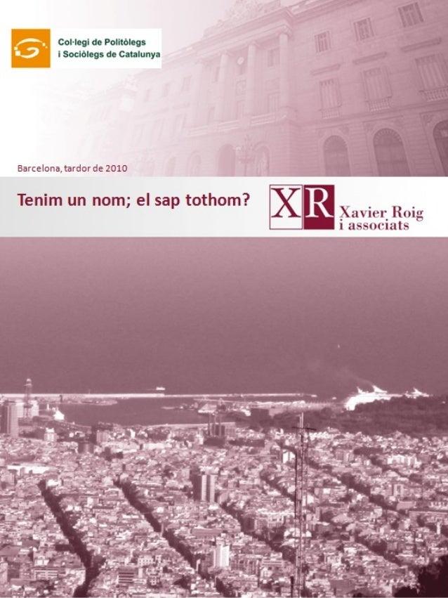 ha Col-Iegi de Pomólegs I. ' i Soclólegs do Catalunya  Barcelona,  tardor de 2010  Tenim un nom;  el sap tothom?  R X ,  R...