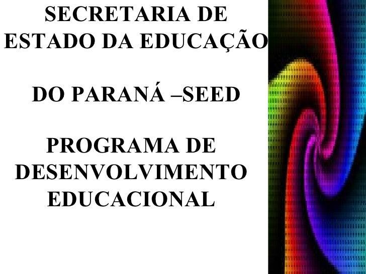 PROGRAMA DE DESENVOLVIMENTO EDUCACIONAL SECRETARIA DE ESTADO DA EDUCAÇÃO  DO PARANÁ –SEED