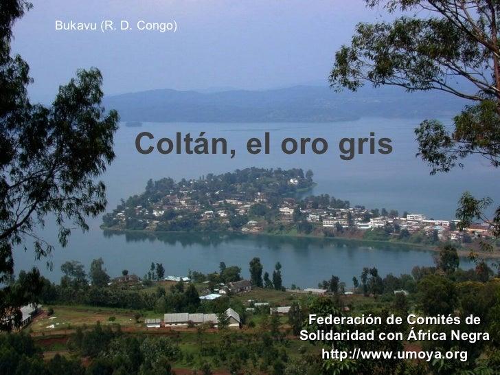 Federación de Comités de Solidaridad con África Negra http://www.umoya.org Bukavu (R. D. Congo) Coltán, el oro gris