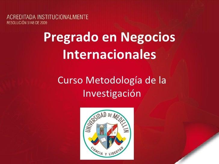 Pregrado en Negocios   Internacionales  Curso Metodología de la       Investigación