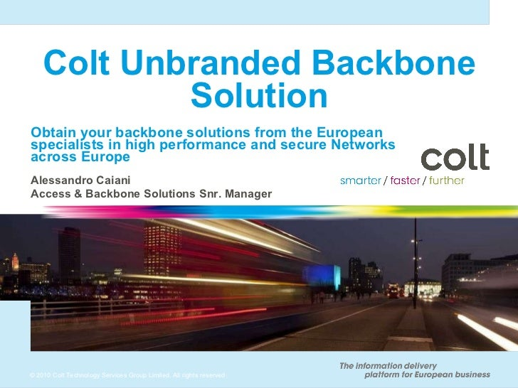 Colt Unbranded Backbone Solution Obtain your backbone solutions from the European specialists in high performance and secu...