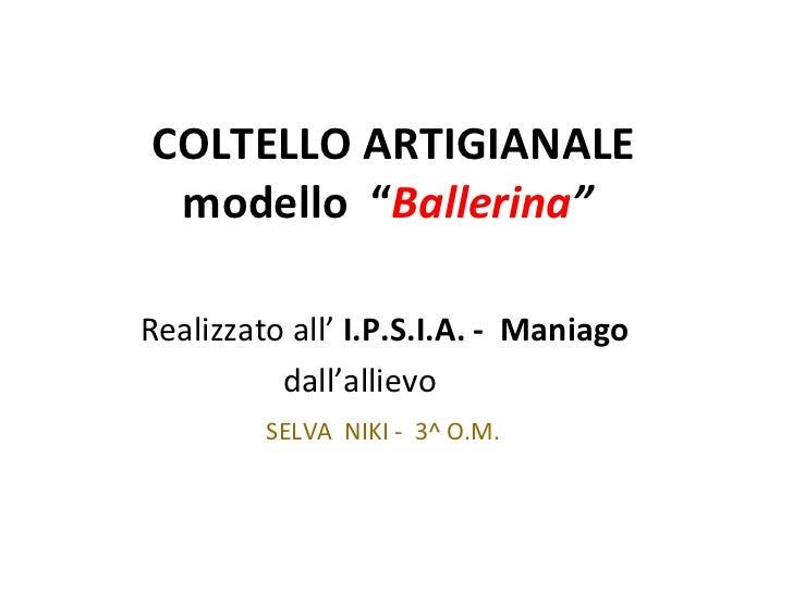 """COLTELLO ARTIGIANALE modello  """" Ballerina """"   <ul><li>Realizzato all'  I.P.S.I.A. -  Maniago </li></ul><ul><li>dall'alliev..."""