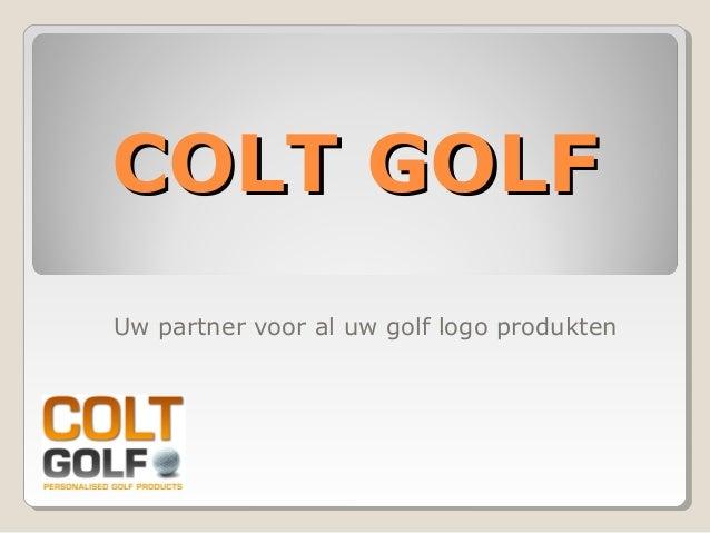 COLT GOLFCOLT GOLF Uw partner voor al uw golf logo produkten