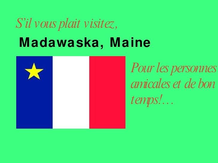 S'il vous plait visitez, Madawaska, Maine Pour les personnes amicales et de bon temps!…