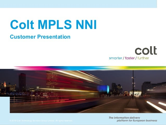 Colt MPLS NNICustomer Presentation© 2010 Colt Technology Services Group Limited. All rights reserved.