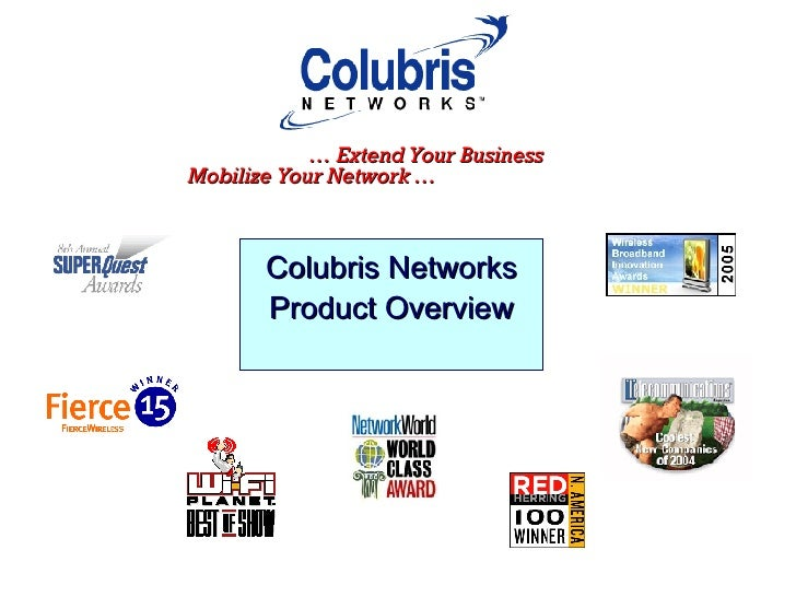 …  Extend Your Business  Mobilize Your Network …  Colubris Networks Product Overview