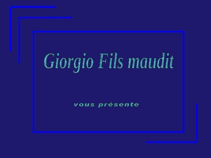 Giorgio Fils maudit vous présente