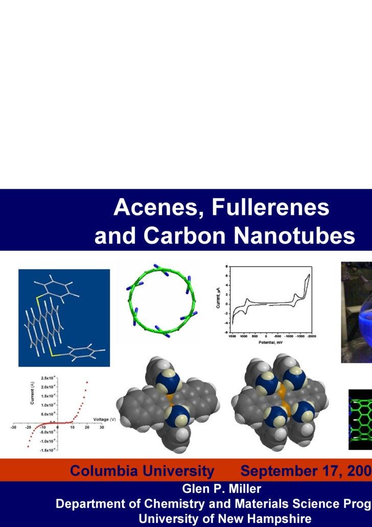 Acenes, Fullerenes  and Carbon Nanotubes Glen P. Miller  Department of Chemistry and Materials Science Program University ...