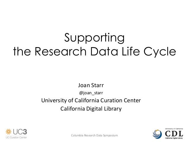 Supportingthe Research Data Life Cycle                    Joan Starr                     @joan_starr    University of Cali...