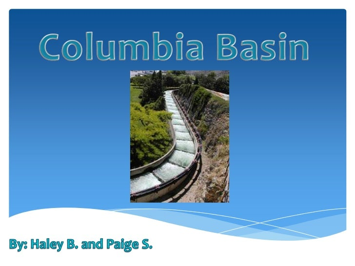 Columbia Basin<br />By: Haley B. and Paige S.<br />