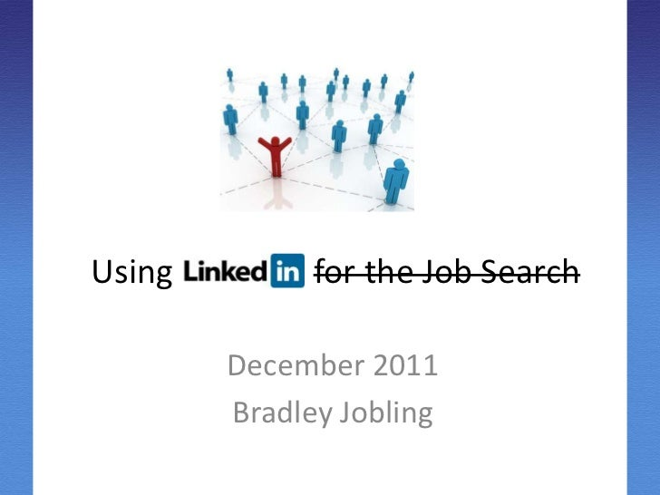 Using         for the Job Search        December 2011        Bradley Jobling