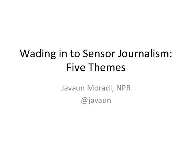 Wading in to Sensor Journalism:Five ThemesJavaun Moradi, NPR@javaun