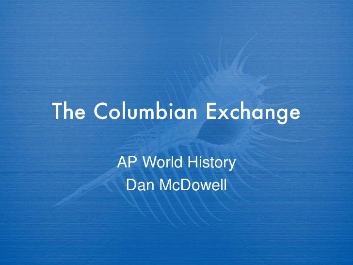 The Columbian Exchange AP World History Dan McDowell