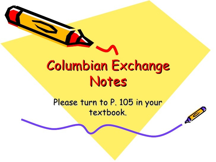 Columbian Exchange Notes Please turn to P. 105 in your textbook.