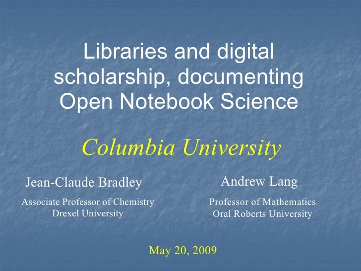 Libraries and digital   scholarship, documenting Open Notebook Science Jean-Claude Bradley May 20, 2009 Columbia Universit...