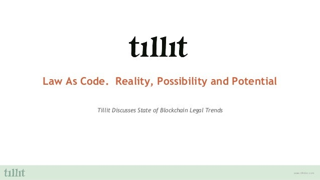www.tillitinc.com Law As Code. Reality, Possibility and Potential Tillit Discusses State of Blockchain Legal Trends