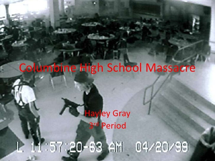 Columbine High School Massacre<br />Hayley Gray<br />3rd Period<br />