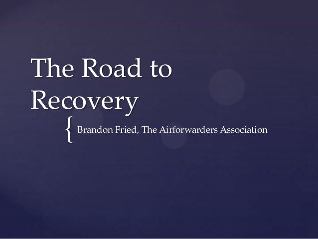 {The Road toRecoveryBrandon Fried, The Airforwarders Association