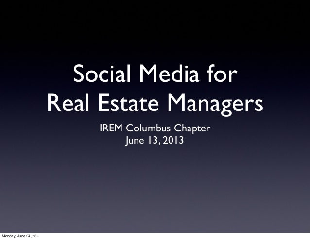 Social Media forReal Estate ManagersIREM Columbus ChapterJune 13, 2013Monday, June 24, 13