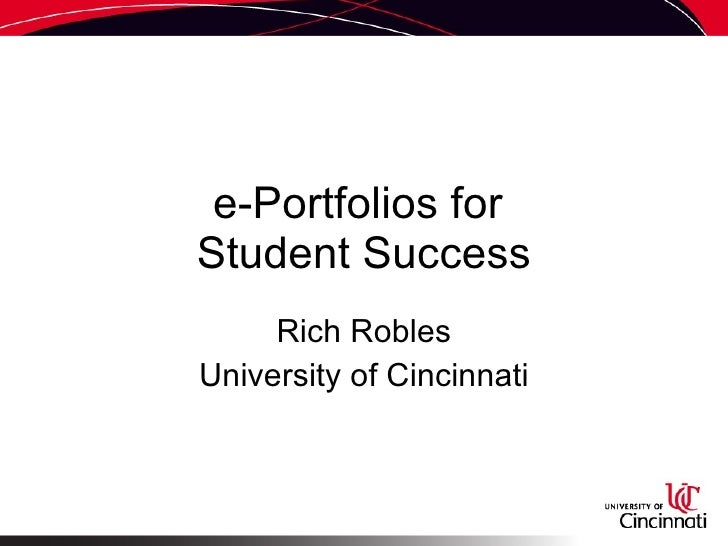 e-Portfolios for  Student Success Rich Robles University of Cincinnati
