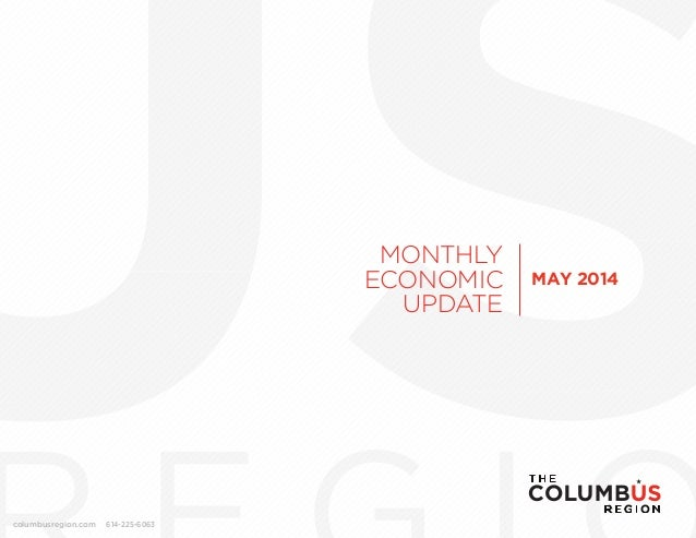 MONTHLY ECONOMIC UPDATE columbusregion.com 614-225-6063 MAY 2014
