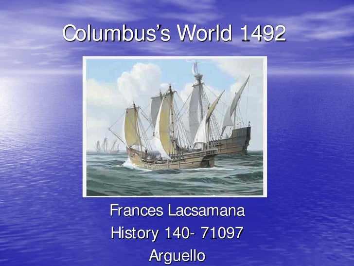 Columbus's World 1492         Frances Lacsamana     History 140- 71097           Arguello
